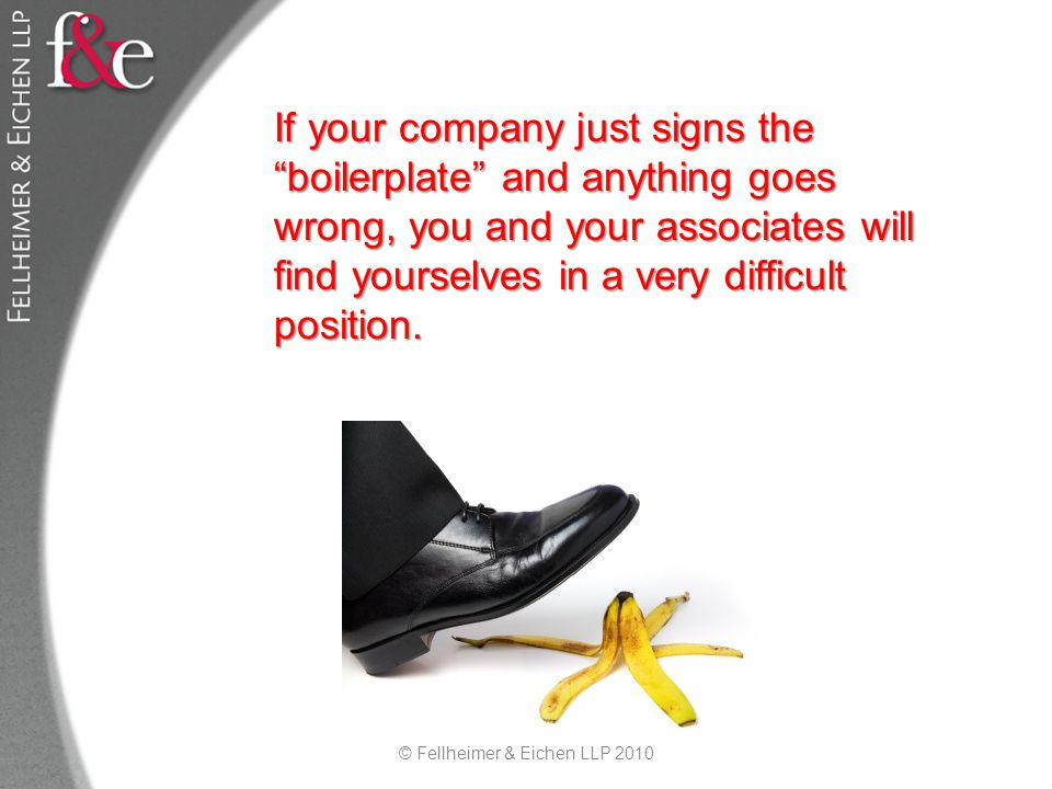 If your company just signs the boilerplate and anything goes wrong, you and your associates will find yourselves in a very difficult position.