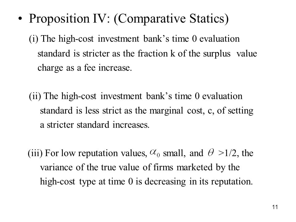 11 Proposition IV: (Comparative Statics) (i) The high-cost investment banks time 0 evaluation standard is stricter as the fraction k of the surplus value charge as a fee increase.