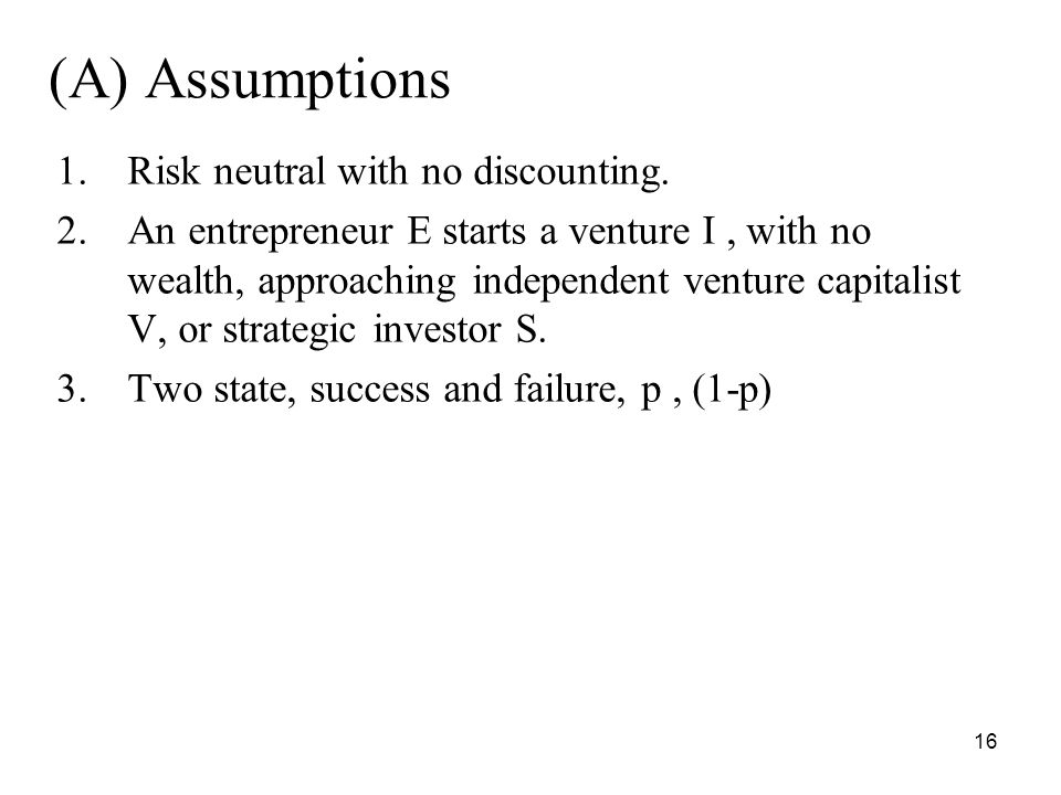 16 (A) Assumptions 1.Risk neutral with no discounting.