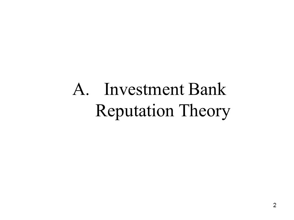 2 A. Investment Bank Reputation Theory