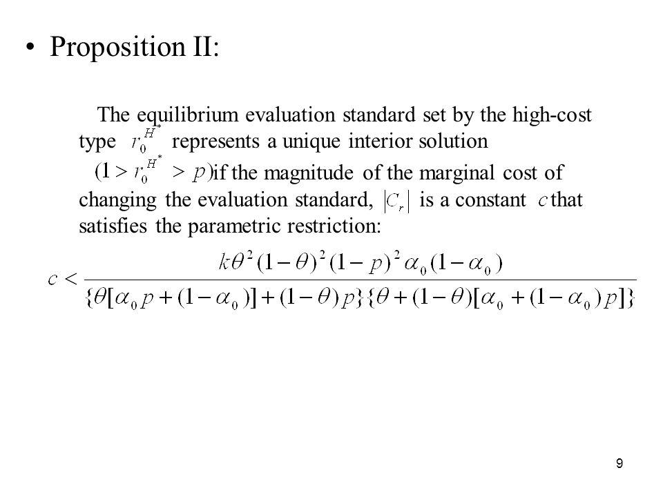 9 Proposition II: The equilibrium evaluation standard set by the high-cost type represents a unique interior solution if the magnitude of the marginal cost of changing the evaluation standard, is a constant that satisfies the parametric restriction: