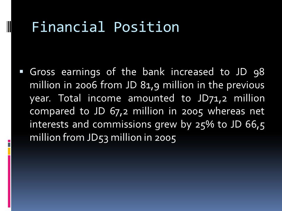 Gross earnings of the bank increased to JD 98 million in 2006 from JD 81,9 million in the previous year.