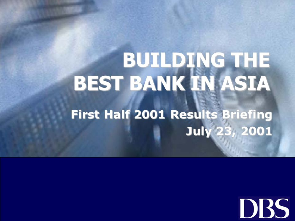 BUILDING THE BEST BANK IN ASIA First Half 2001 Results Briefing July 23, 2001