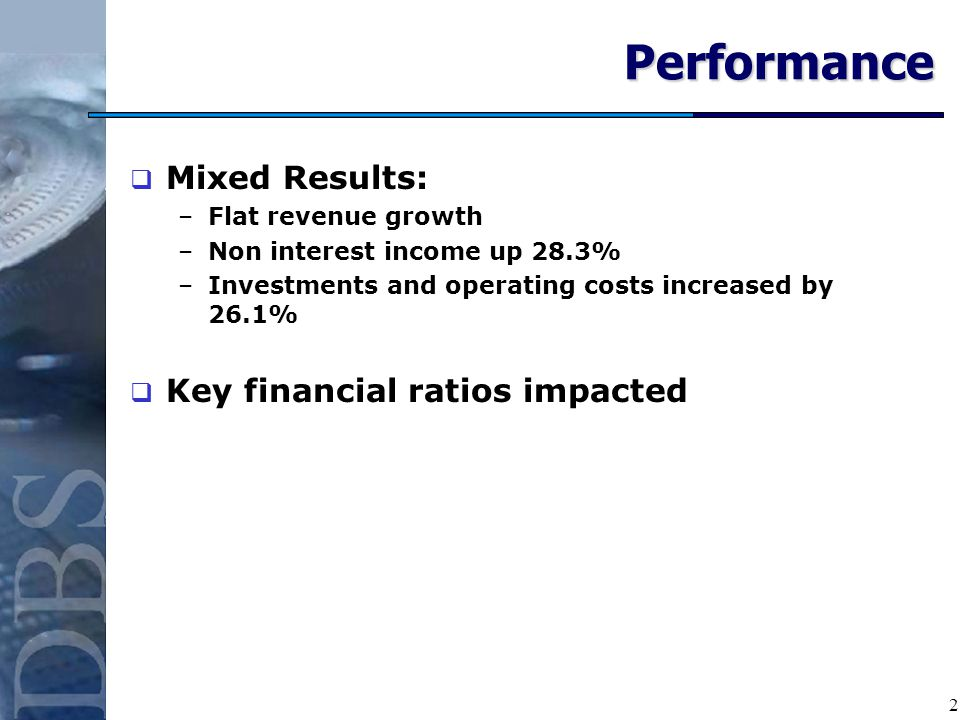 2Performance Mixed Results: –Flat revenue growth –Non interest income up 28.3% –Investments and operating costs increased by 26.1% Key financial ratios impacted
