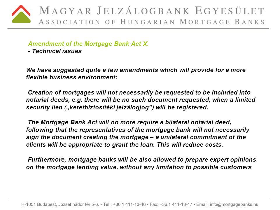 Amendment of the Mortgage Bank Act X. - Technical issues We have suggested quite a few amendments which will provide for a more flexible business envi