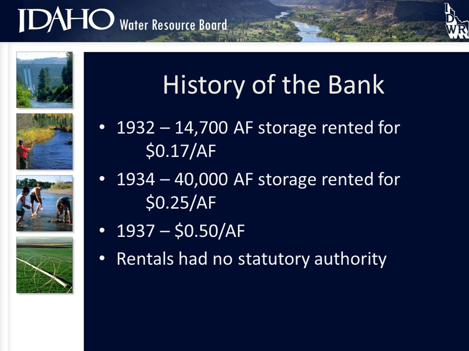 The NumbersHistory of the Bank 1932 – 14,700 AF storage rented for $0.17/AF 1934 – 40,000 AF storage rented for $0.25/AF 1937 – $0.50/AF Rentals had no statutory authority