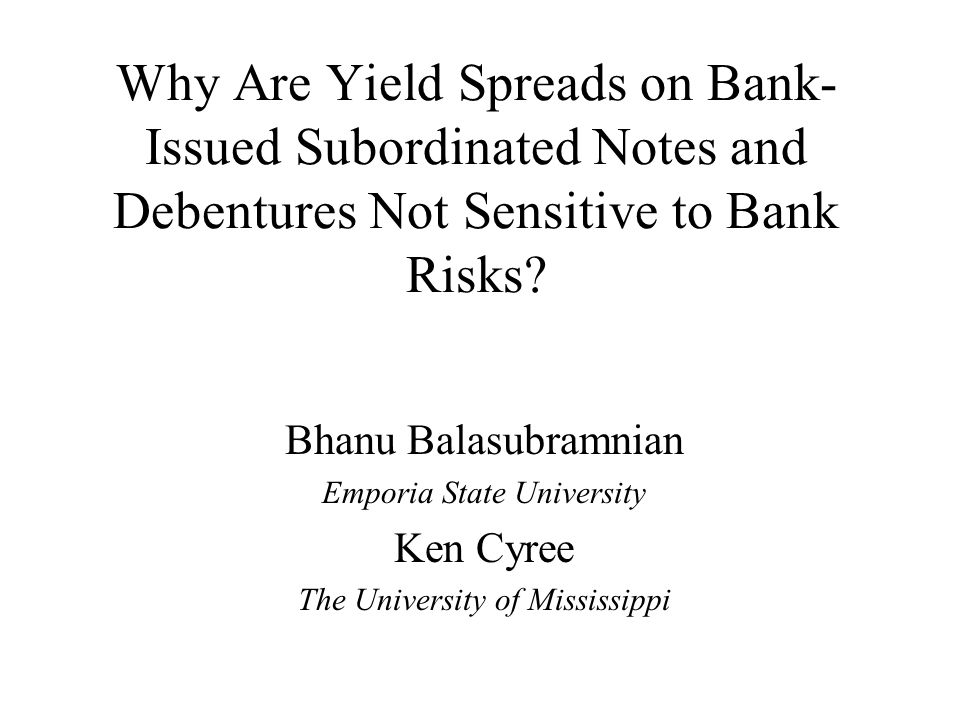 Why Are Yield Spreads on Bank- Issued Subordinated Notes and Debentures Not Sensitive to Bank Risks.