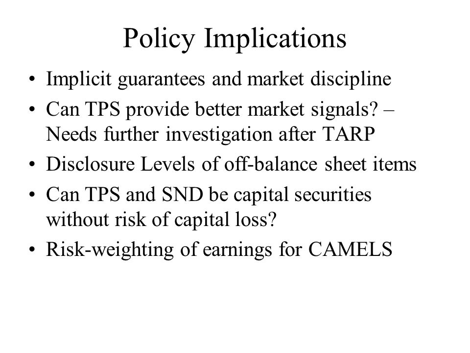 Policy Implications Implicit guarantees and market discipline Can TPS provide better market signals.