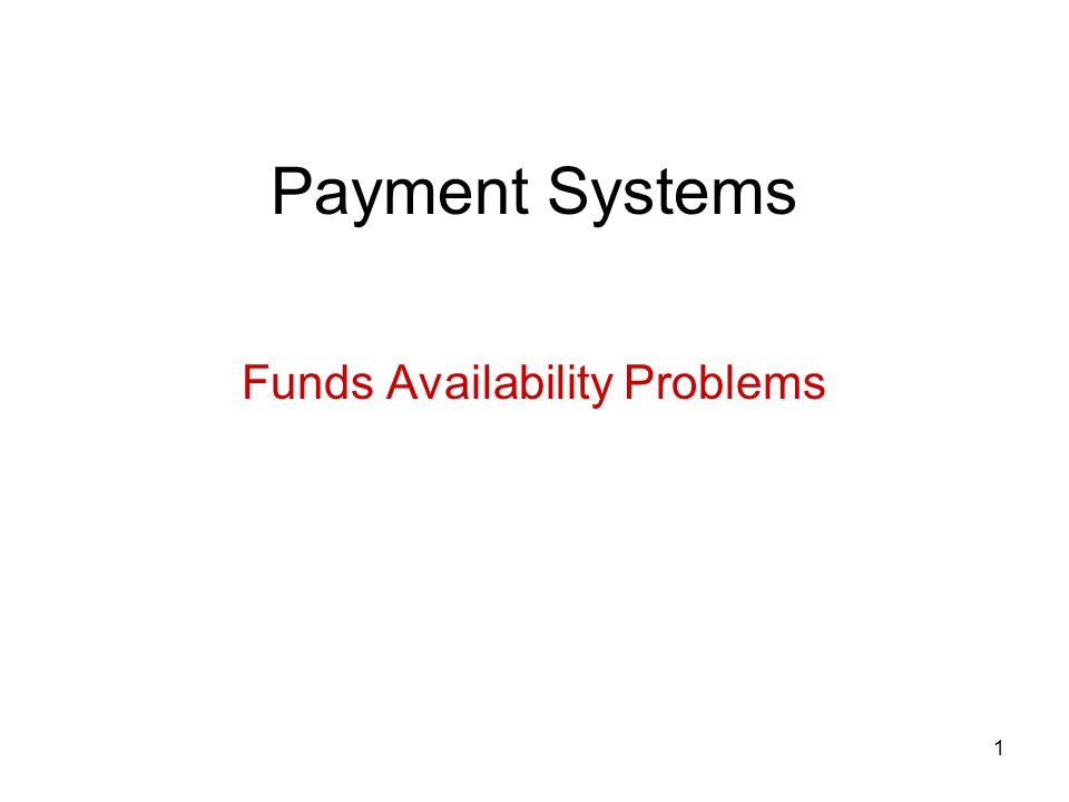 1 Payment Systems Funds Availability Problems