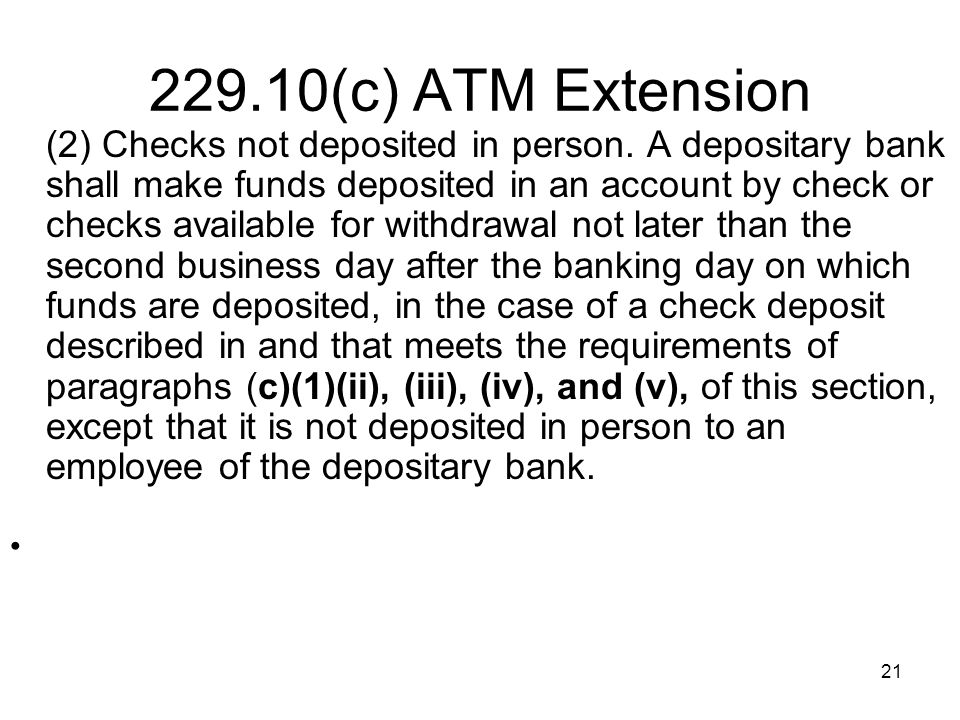 21 229.10(c) ATM Extension (2) Checks not deposited in person.