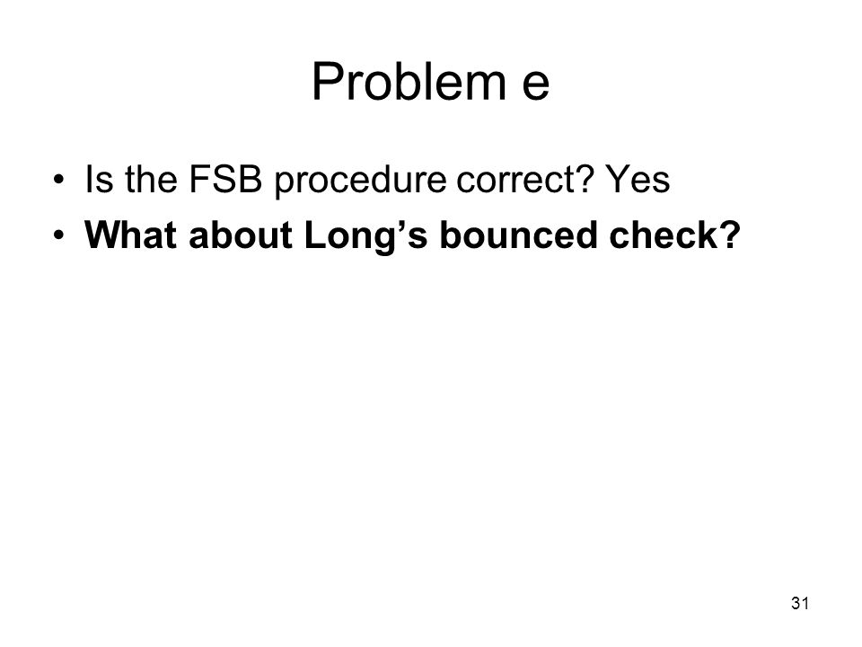 31 Problem e Is the FSB procedure correct? Yes What about Longs bounced check?