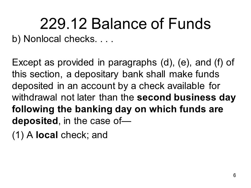 6 229.12 Balance of Funds b) Nonlocal checks.... Except as provided in paragraphs (d), (e), and (f) of this section, a depositary bank shall make fund