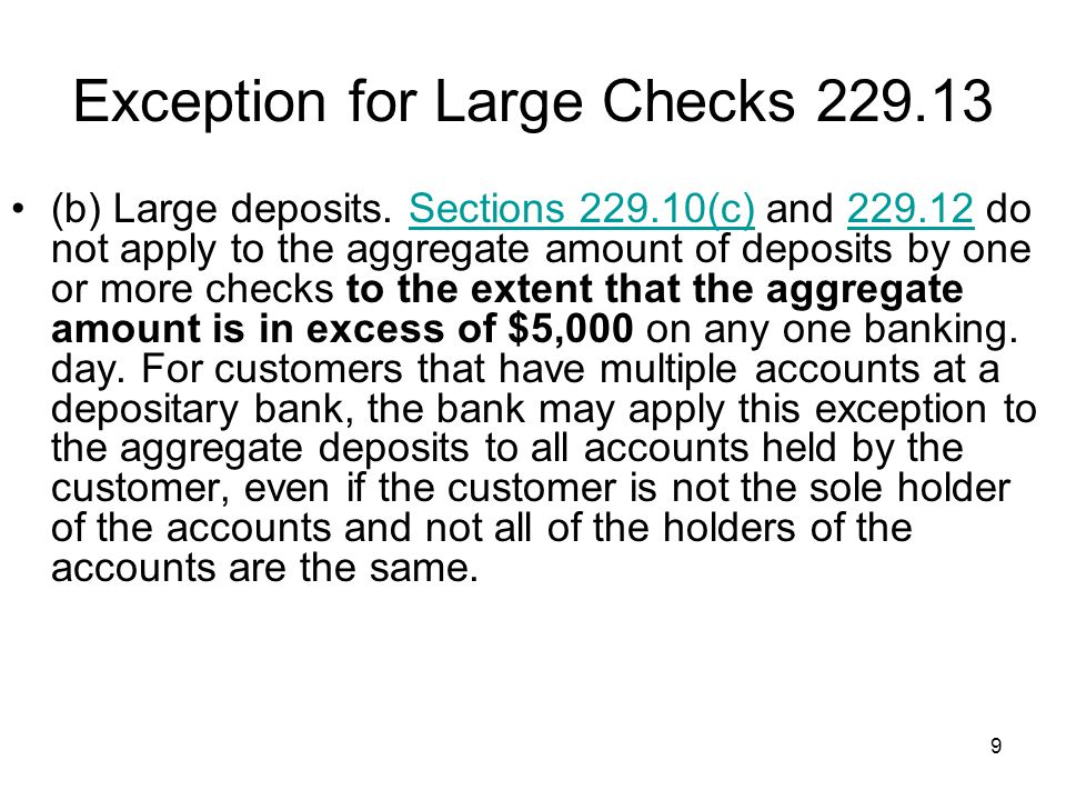 9 Exception for Large Checks 229.13 (b) Large deposits.