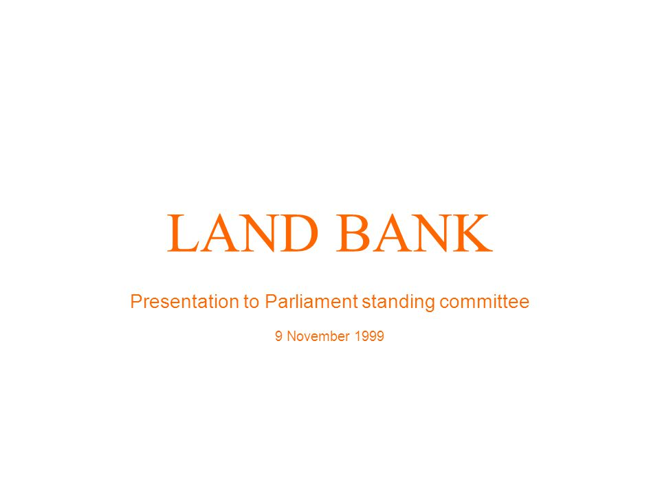 Land Bank Strategic Intent Goals To be a financially sustainability agricultural development bank To deliver services that result in social impact To achieve results through competent People To deliver services in an efficient manner To meet our client expectations To meet Stakeholder expectations