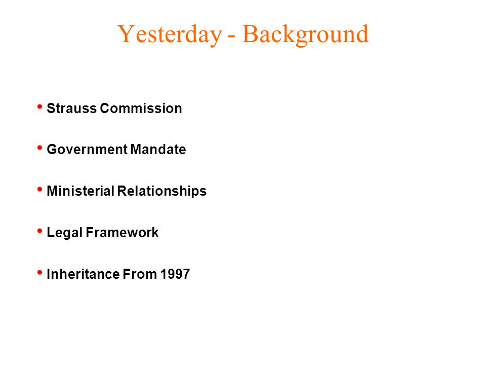 Yesterday - Background Strauss Commission Government Mandate Ministerial Relationships Legal Framework Inheritance From 1997