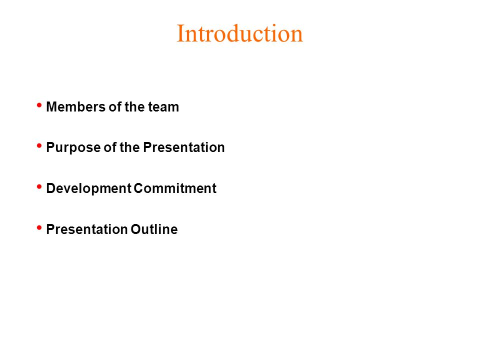 Members of the team Purpose of the Presentation Development Commitment Presentation Outline