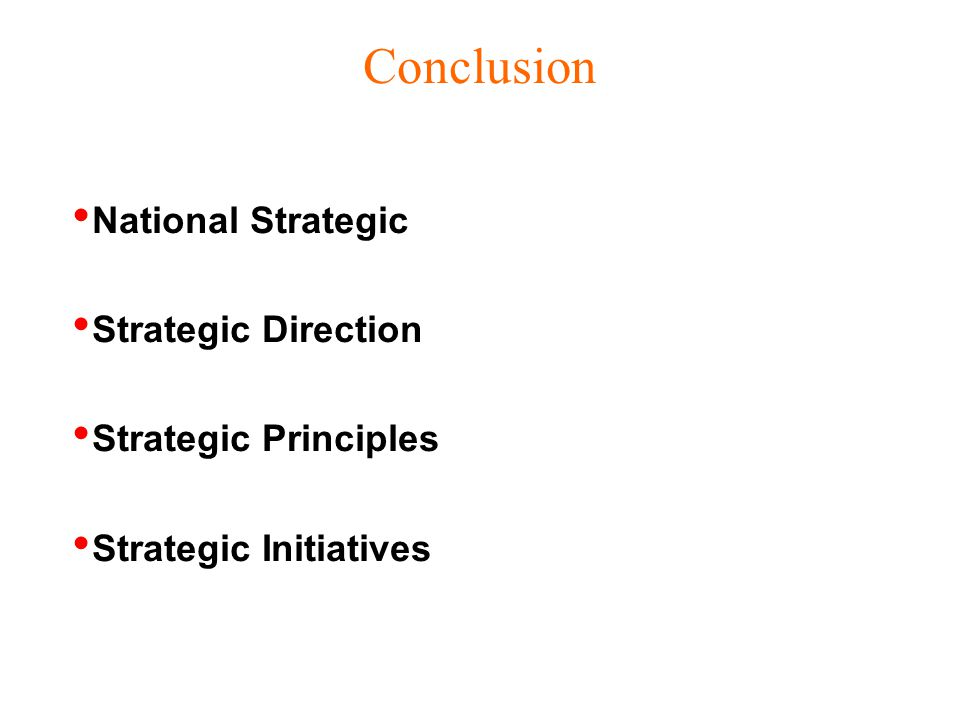 Conclusion National Strategic Strategic Direction Strategic Principles Strategic Initiatives