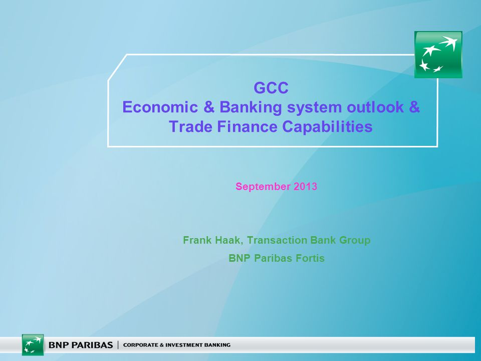12 Any import/export need with any GCC country can be handled by BNP PARIBAS FORTIS with thanks for your attention