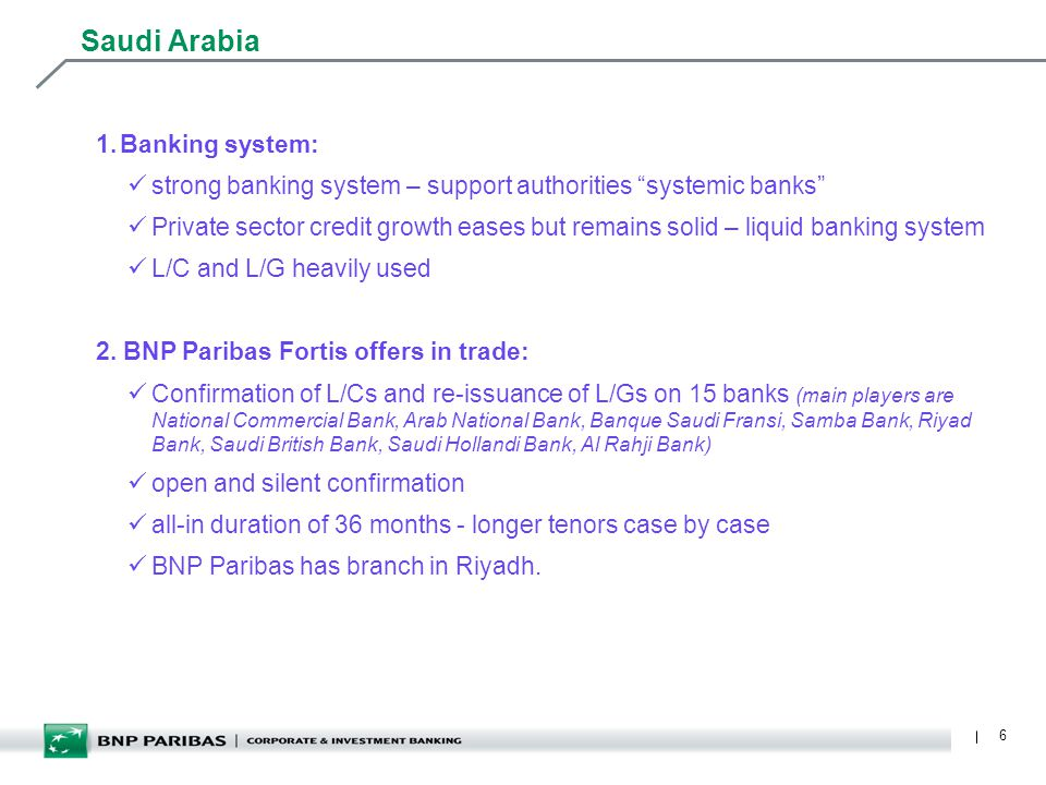 6 Saudi Arabia 1.Banking system: strong banking system – support authorities systemic banks Private sector credit growth eases but remains solid – liquid banking system L/C and L/G heavily used 2.