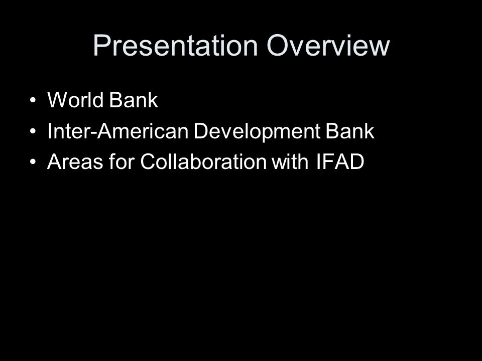 Presentation Overview World Bank Inter-American Development Bank Areas for Collaboration with IFAD