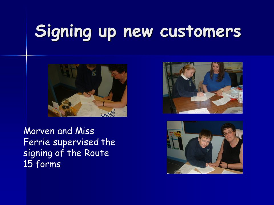 Signing up new customers Morven and Miss Ferrie supervised the signing of the Route 15 forms
