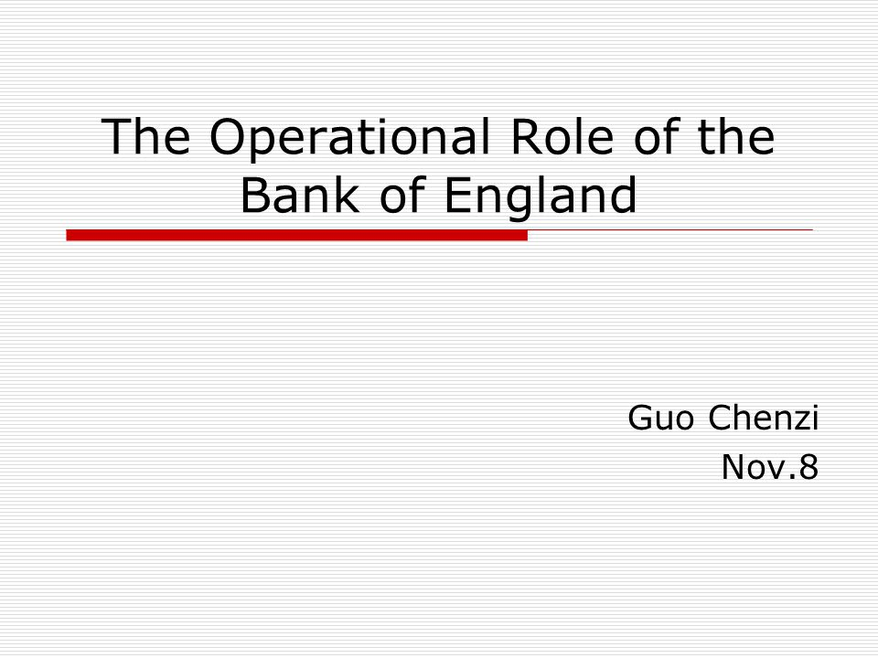 The Operational Role of the Bank of England Guo Chenzi Nov.8
