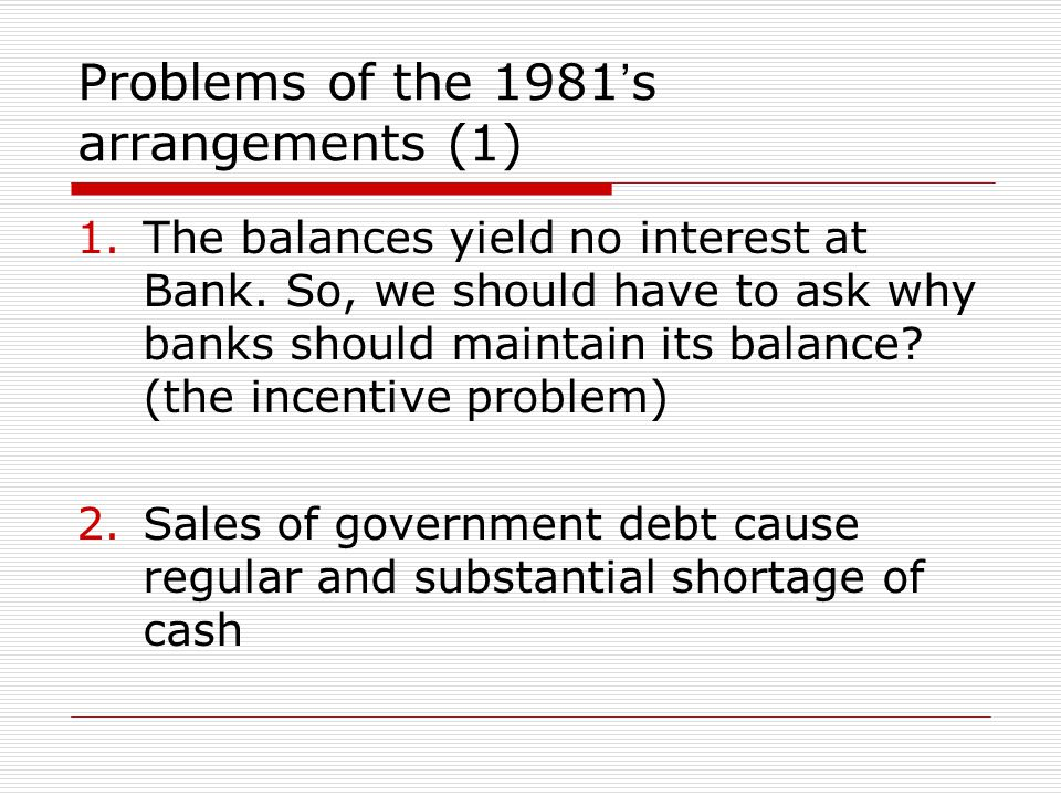 Problems of the 1981 s arrangements (1) 1.The balances yield no interest at Bank.