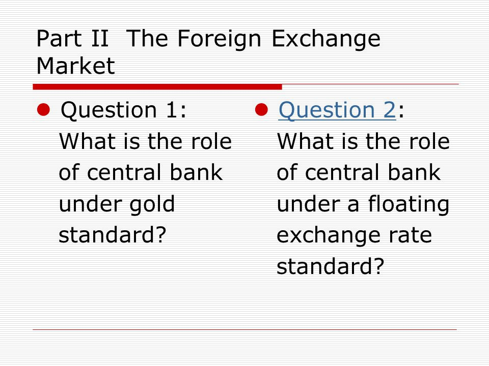 Q1 Assumption: 1.Domestic currency is maintained at a fixed rate against an external standard.