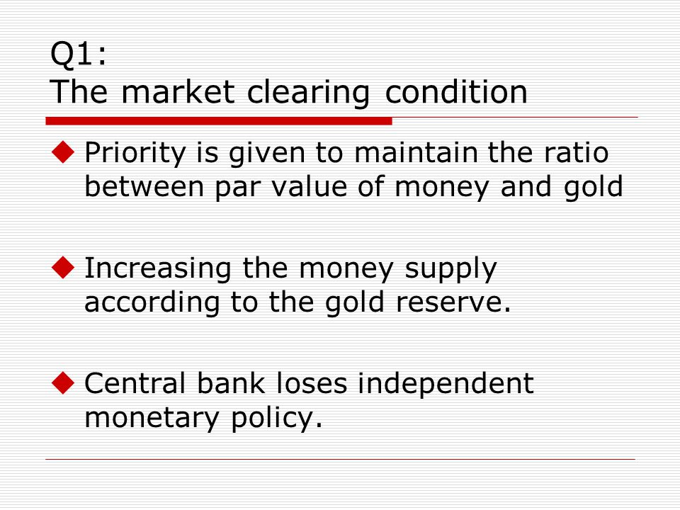 Q1: the role of central bank The central bank, under the gold standard in the exchange market, could do nothing but just maintain such commitment that the price of domestic currency is fixed to a particular level.