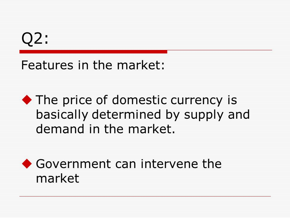 Q2: the role of central bank Central bank has independent monetary policy Central bank could control exchange rate to some extent by selling or buying domestic currency.