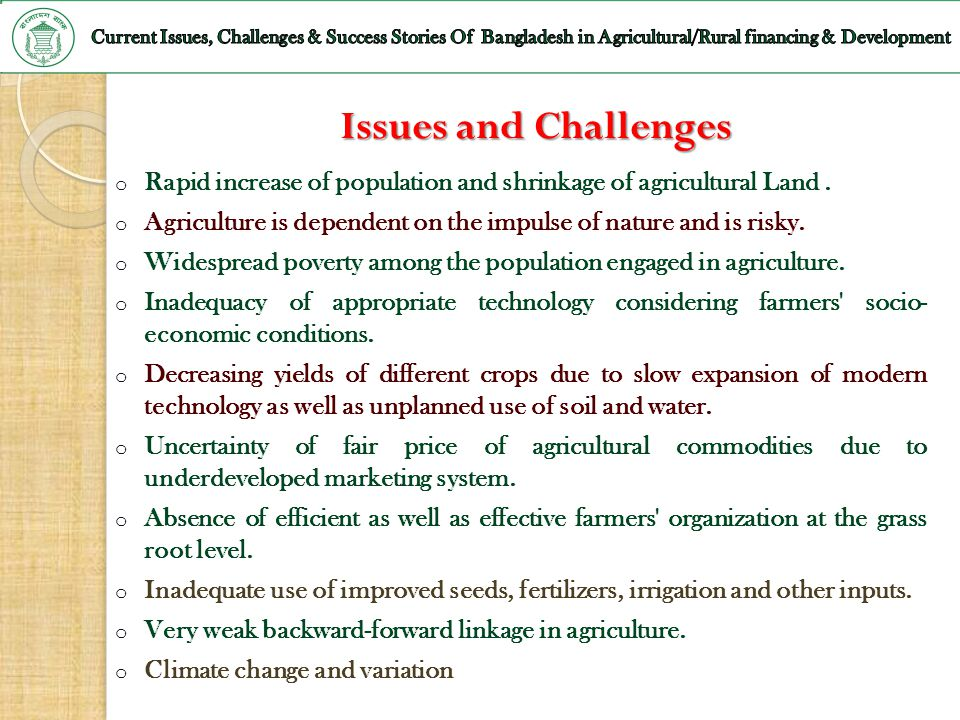 Issues and Challenges o Rapid increase of population and shrinkage of agricultural Land. o Agriculture is dependent on the impulse of nature and is ri
