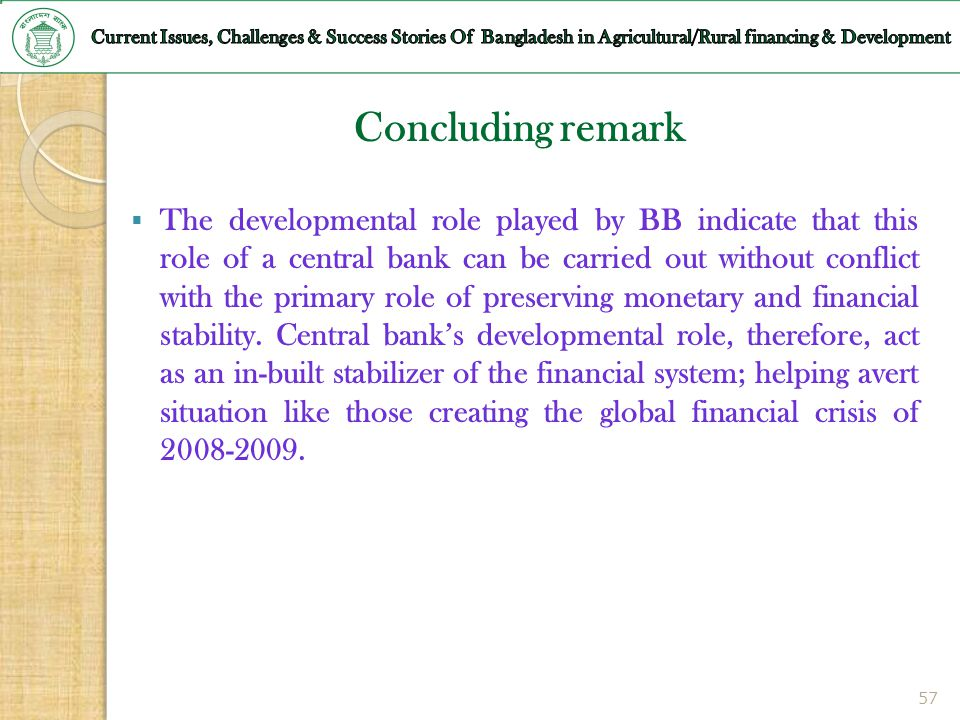57 Concluding remark The developmental role played by BB indicate that this role of a central bank can be carried out without conflict with the primar