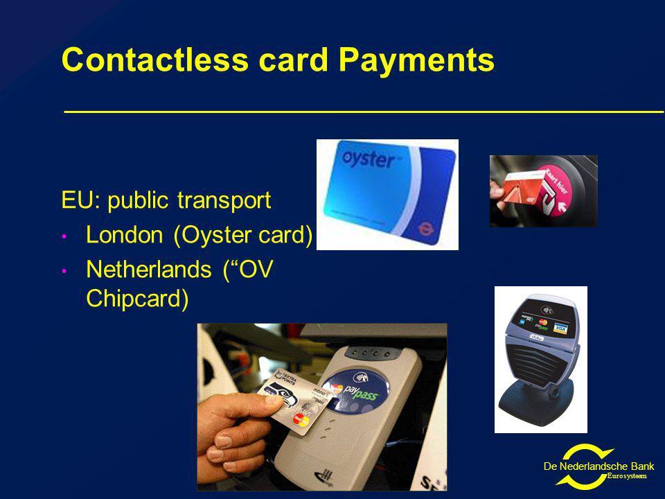 De Nederlandsche Bank Eurosysteem Contactless card Payments EU: public transport London (Oyster card) Netherlands (OV Chipcard)