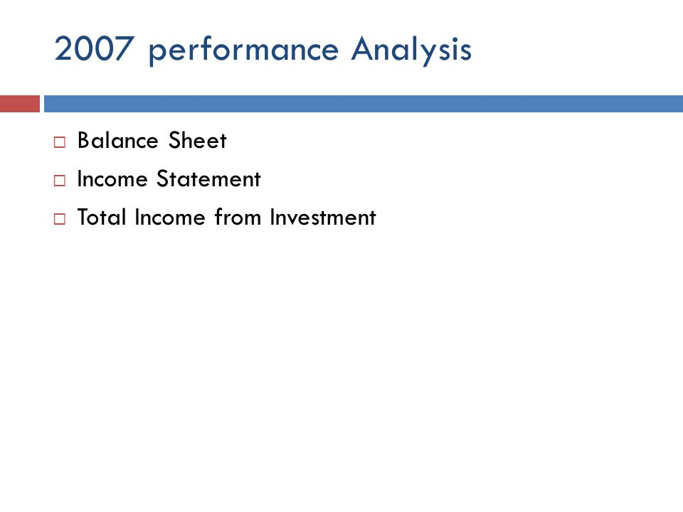 2007 performance Analysis Balance Sheet Income Statement Total Income from Investment