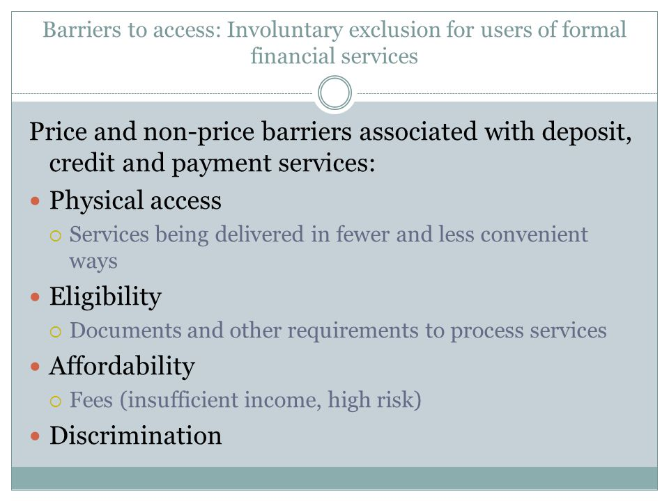 Barriers to access: Involuntary exclusion for users of formal financial services Price and non-price barriers associated with deposit, credit and paym