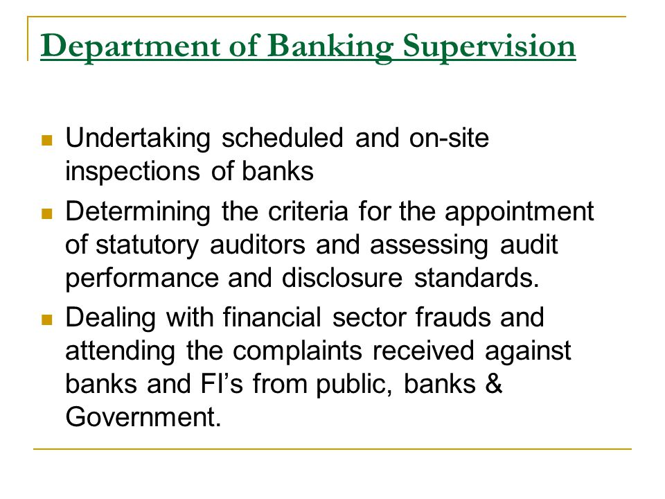 Department of Banking Supervision Undertaking scheduled and on-site inspections of banks Determining the criteria for the appointment of statutory auditors and assessing audit performance and disclosure standards.