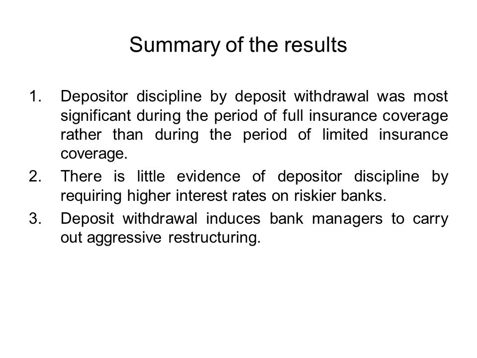 Summary of the results 1.Depositor discipline by deposit withdrawal was most significant during the period of full insurance coverage rather than duri