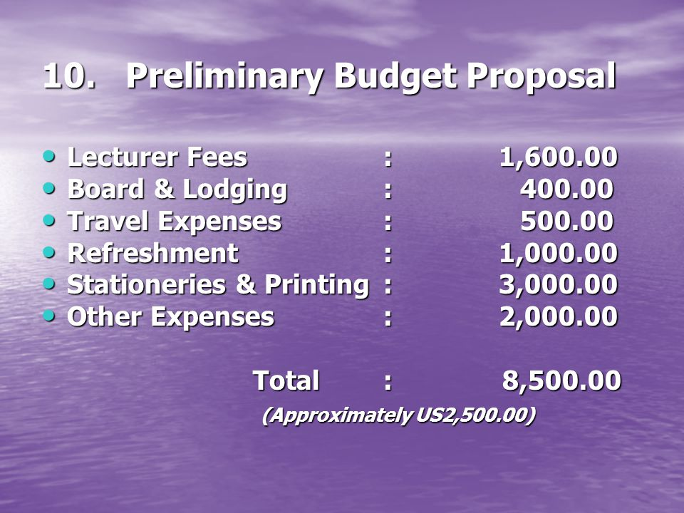 10. Preliminary Budget Proposal Lecturer Fees: 1,600.00 Lecturer Fees: 1,600.00 Board & Lodging: 400.00 Board & Lodging: 400.00 Travel Expenses: 500.0