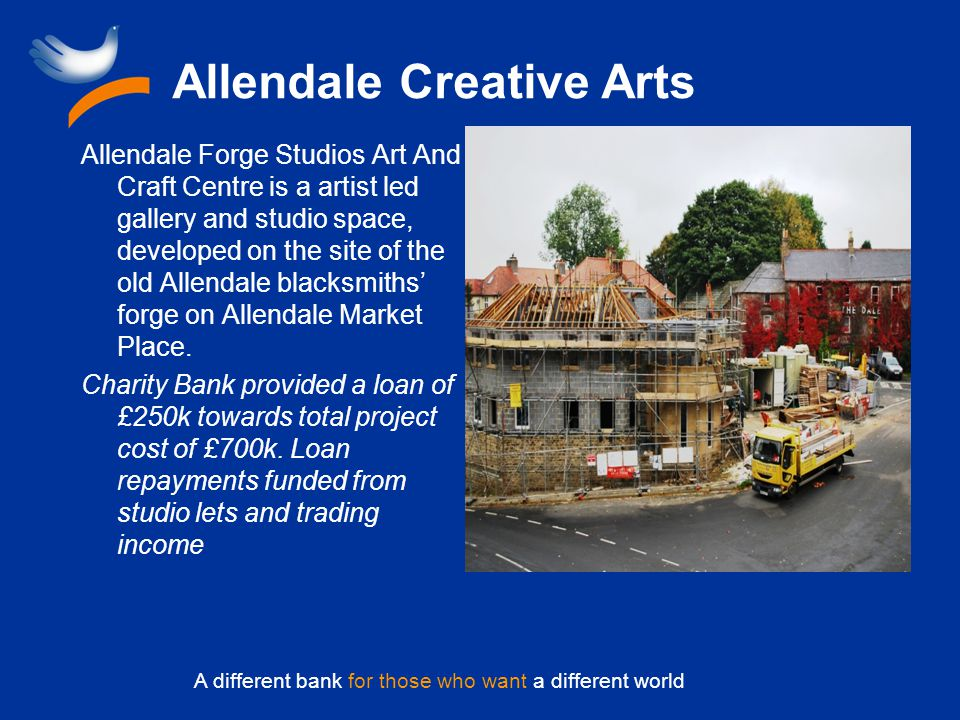 A different bank for those who want a different world Allendale Creative Arts Allendale Forge Studios Art And Craft Centre is a artist led gallery and studio space, developed on the site of the old Allendale blacksmiths forge on Allendale Market Place.