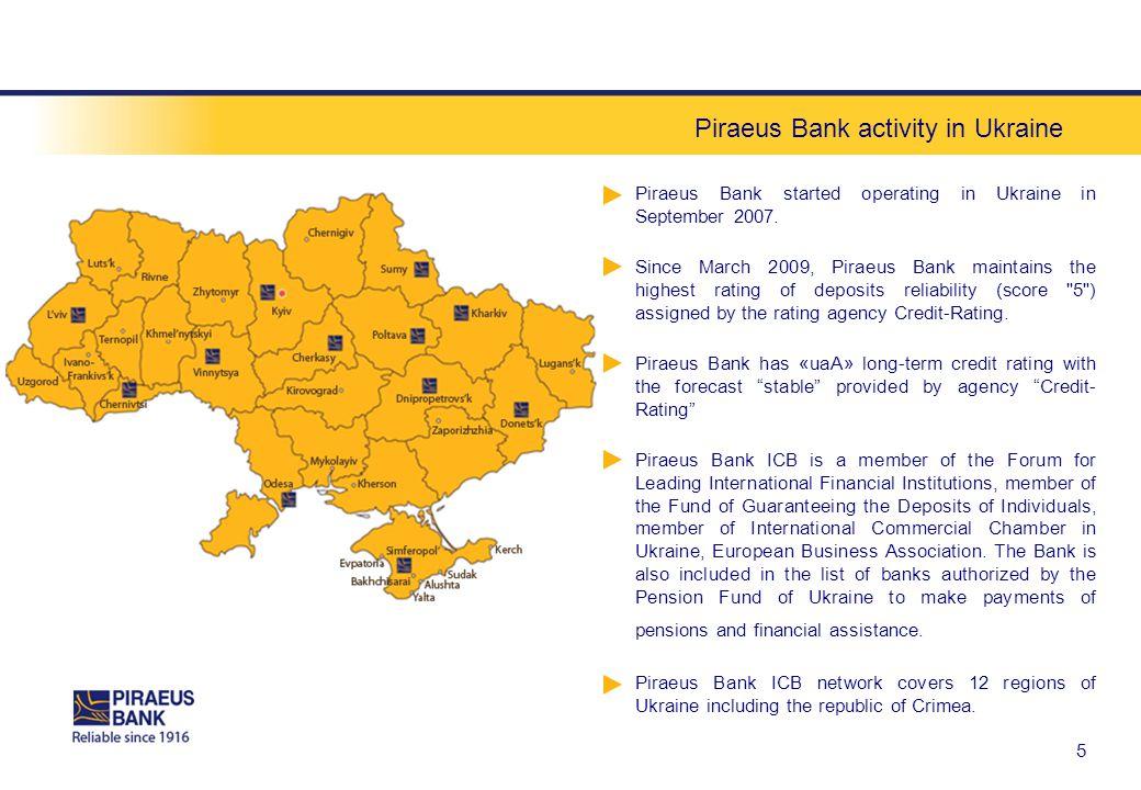 Piraeus Bank activity in Ukraine 5 Piraeus Bank started operating in Ukraine in September 2007.