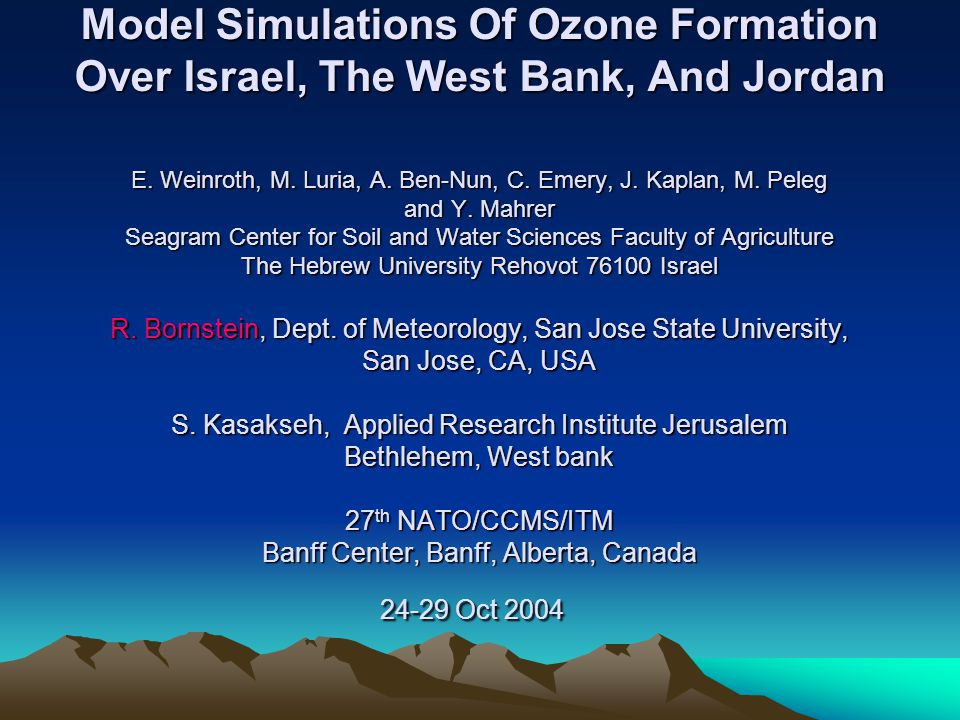 Model Simulations Of Ozone Formation Over Israel, The West Bank, And Jordan E. Weinroth, M. Luria, A. Ben-Nun, C. Emery, J. Kaplan, M. Peleg and Y. Ma