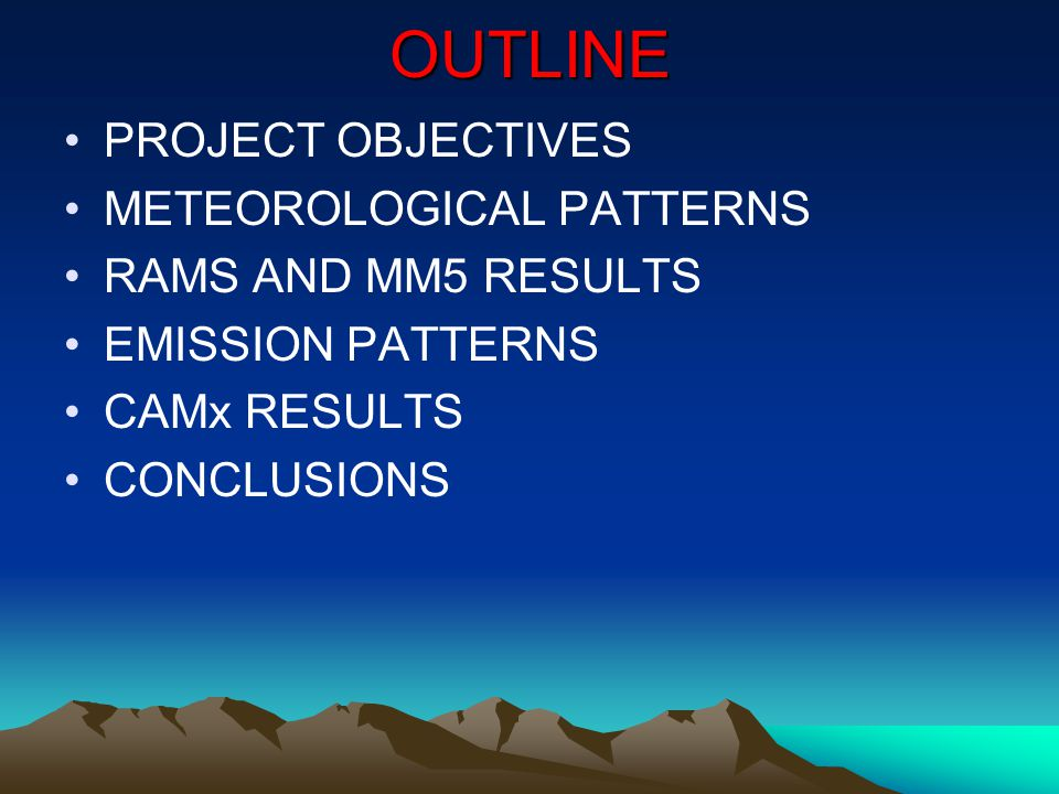 OUTLINE PROJECT OBJECTIVES METEOROLOGICAL PATTERNS RAMS AND MM5 RESULTS EMISSION PATTERNS CAMx RESULTS CONCLUSIONS