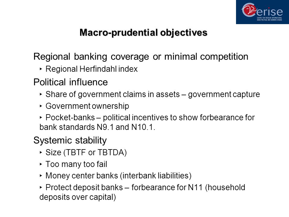 Macro-prudential objectives Regional banking coverage or minimal competition Regional Herfindahl index Political influence Share of government claims in assets – government capture Government ownership Pocket-banks – political incentives to show forbearance for bank standards N9.1 and N10.1.
