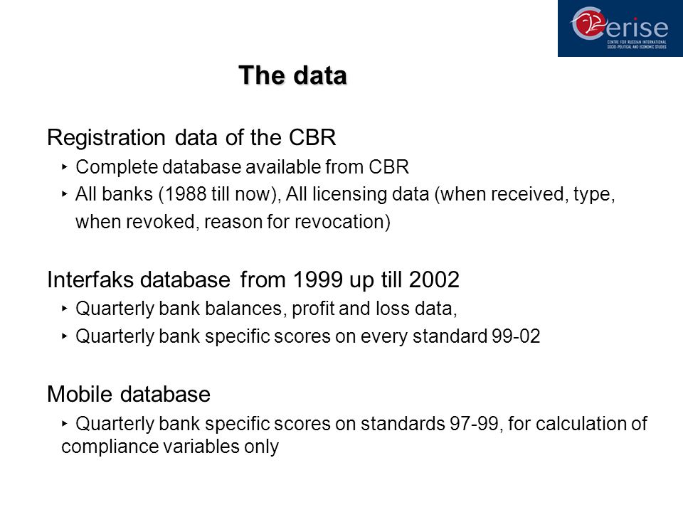 The data Registration data of the CBR Complete database available from CBR All banks (1988 till now), All licensing data (when received, type, when re