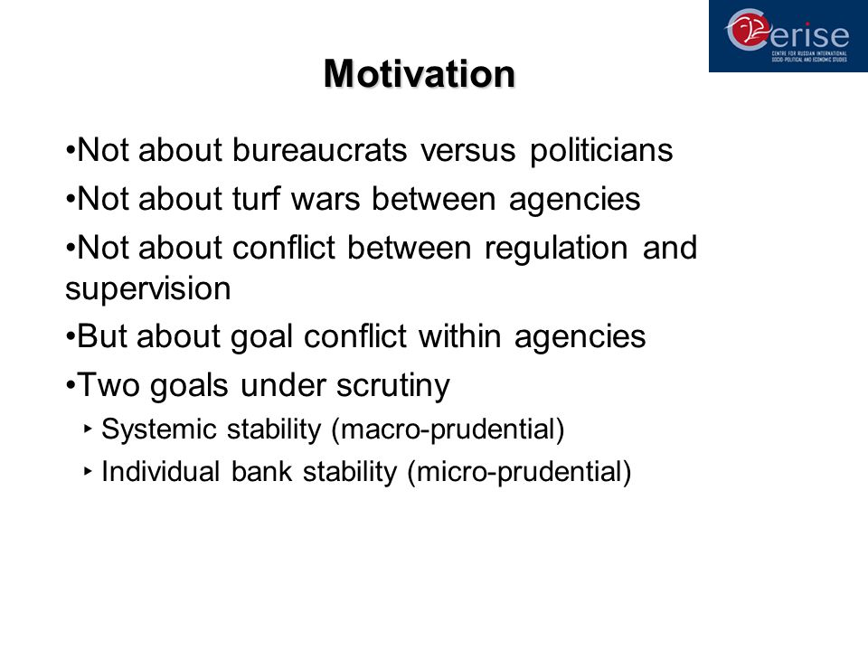 Motivation Not about bureaucrats versus politicians Not about turf wars between agencies Not about conflict between regulation and supervision But abo