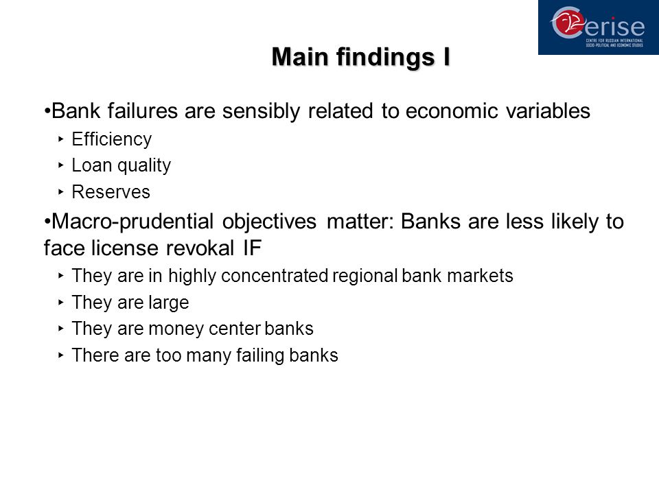 Main findings I Bank failures are sensibly related to economic variables Efficiency Loan quality Reserves Macro-prudential objectives matter: Banks ar