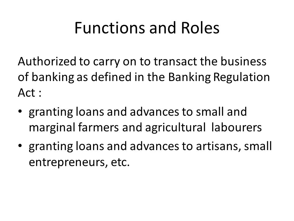 Functions and Roles Authorized to carry on to transact the business of banking as defined in the Banking Regulation Act : granting loans and advances