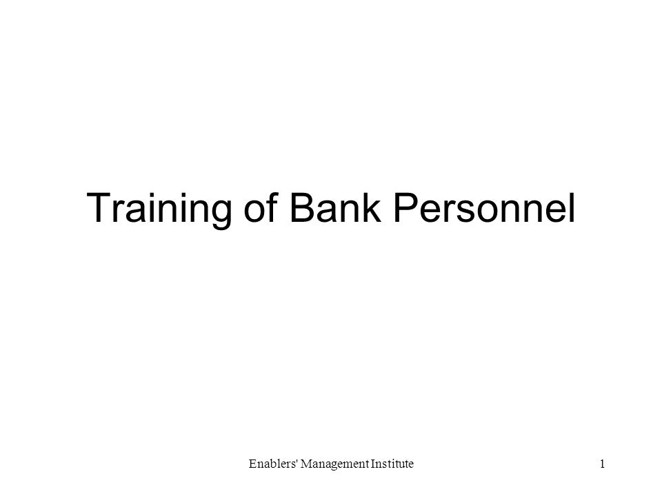 Enablers Management Institute1 Training of Bank Personnel