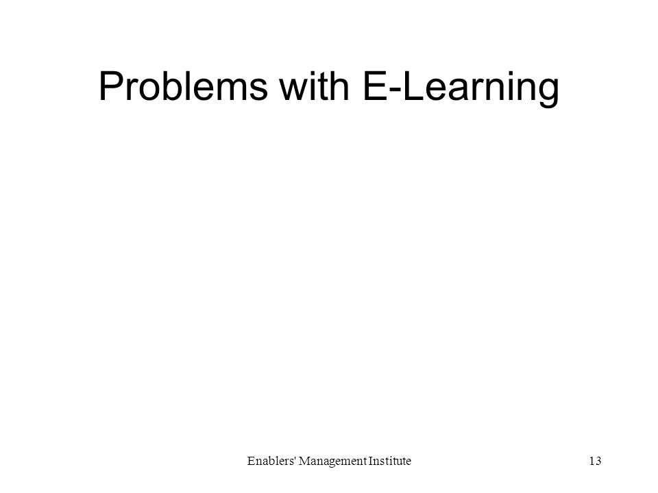 Enablers Management Institute13 Problems with E-Learning