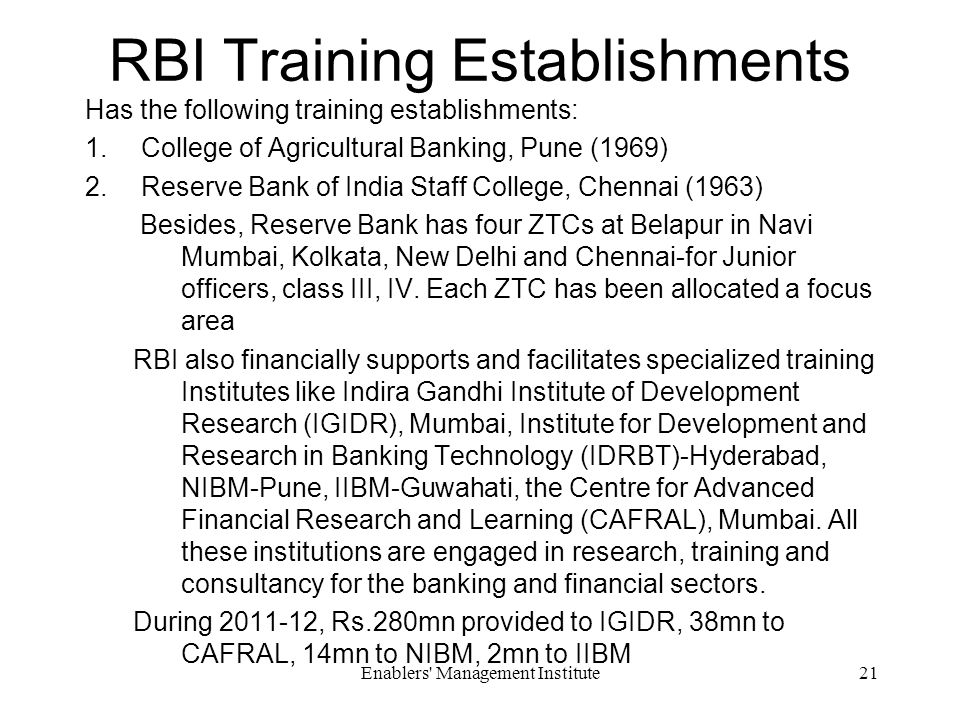 RBI Training Establishments Has the following training establishments: 1.College of Agricultural Banking, Pune (1969) 2.Reserve Bank of India Staff College, Chennai (1963) Besides, Reserve Bank has four ZTCs at Belapur in Navi Mumbai, Kolkata, New Delhi and Chennai-for Junior officers, class III, IV.